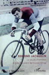 Edmond Jacquelin. La vie du champion le plus populaire de tous les temps