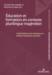 Education et formation en contexte plurilingue maghrébin : problématiques entre didactique et politique linguistique éducative