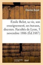 Emile Belot, sa vie, son enseignement, ses travaux, discours