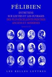 Entretiens sur les vies et les ouvrages des plus excellents peintres anciens et modernes. Livres I et II