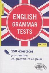 English grammar tests - 150 exercices pour assurer en grammaire anglaise de B1 à C1