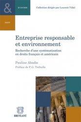 Entreprise responsable et environnement. Recherche d'une systématisation en droits français et américain