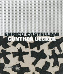 Enrico Castellani - Günther Uecker. Edition bilingue français-anglais
