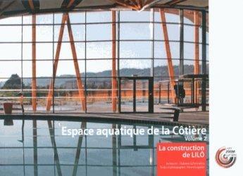 Espace aquatique de la Côtière. Volume 2, La construction de LILO