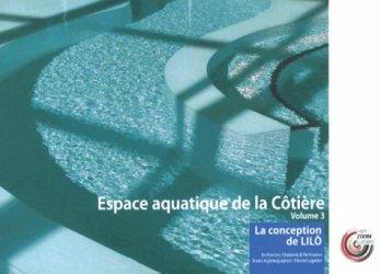 Espace aquatique de la Côtière. Volume 3, La conception de LILO
