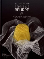 Esprit de beurre. Histoire, secrets de fabrication, recettes et tours de main