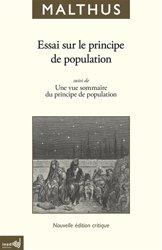 Essai sur le principe de population - En tant qu'il influe sur le progrès futur de la société, avec des remarques sur les théories de M. Godwin, de M. Condorcet et d'autres auteurs suivi de Une vue sommaire du principe de population