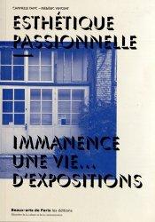 Esthétique passionnelle. Immanence : une vie... d'expositions, Edition bilingue français-anglais