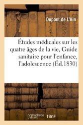 Études médicales sur les quatre âges de la vie, ou Guide sanitaire pour l'enfance, l'adolescence