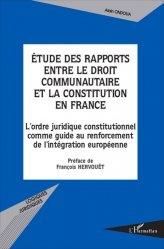 Etude des rapports entre le droit communautaire et la constitution en France. L'ordre juridique constitutionnel comme guide au renforcement de l'intégration européenne