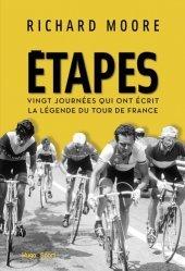Etapes. Vingt journées qui ont écrit la légende du Tour de France