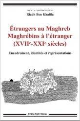 Etrangers au Maghreb, Maghrébins à l'étranger (XVIIe-XXIe siècles)