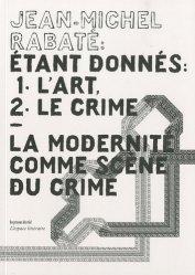 Etant donnés : 1° l'art, 2° le crime. La modernité comme scène du crime