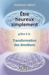 Être heureux simplement grâce à la transformation des émotions