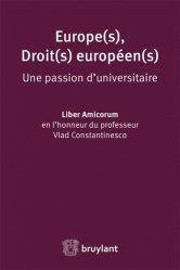 Europe(s), Droit(s) européen(s). Une passion d'universitaire - Liber amicorum en l'honneur du professeur Vlad Constantinesco