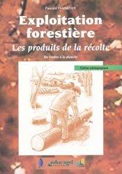 Exploitation forestière  Les produits de la récolte