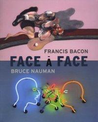 Face à face. Francis Bacon / Bruce Nauman