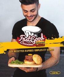 FastGood Cuisine. Les recettes rapides, simples et saines