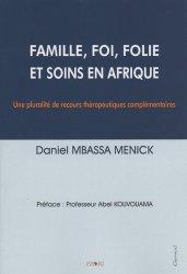 Famille, foi, folie et soins en Afrique. Une pluralité de recours thérapeutiques complémentaires