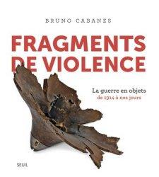 Fragments de violence. Objets de la guerre. De 1914 à nos jours