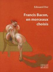 Francis Bacon, en morceaux choisis
