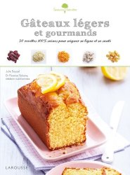 Gâteaux légers et gourmands. 50 recettes 100 % saines pour soigner sa ligne et sa santé
