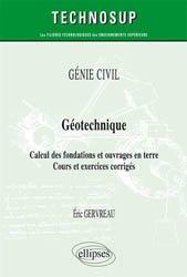 GÉNIE CIVIL - Géotechnique - Calcul des fondations et ouvrages en terre - Cours et exercices corrigés (Niveau A)