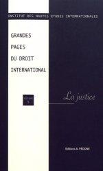 Grandes pages du droit international. Volume 5, La justice