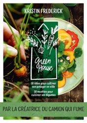Green house - 50 idées pour cultiver son potager en ville 50 recettes pour cuisiner ses légumes