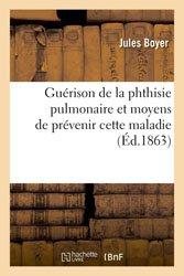 Guérison de la phthisie pulmonaire et moyens de prévenir cette maladie 1863
