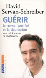 Guérir le stress, l'anxiété et la dépression. Sans médicaments ni psychanalyse