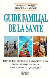 GUIDE FAMILIAL DE LA SANTE. Toutes les réponses à vos questions pour prendre en main votre santé au quotidien