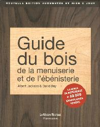 Guide du bois, de la menuiserie et de l'ébénisterie