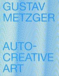 Gustav Metzger. Auto-creative art, Edition bilingue français-anglais