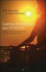 Guérison énergétique pour la femme. Méditations, mudras et travail sur les chakras pour restaurer votre esprit féminin