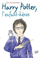 Harry Potter, l'enfant héros. Essai sur la psychopathologie de Harry Potter