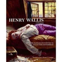 Henry Wallis (1830-1916). From pre-raphaelite painter to collector/connoisseur