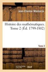 Histoire des mathématiques. Tome 2 (Éd. 1799-1802)