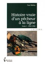 Histoire vraie d'un pêcheur à la ligne. Tome 1, 1963-1982