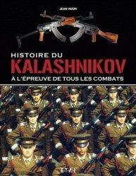 Histoire du Kalashnikov. A l'épreuve de tous les combats