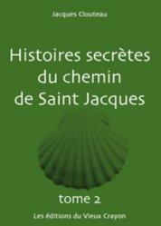 Histoires secrètes du chemin de Saint-Jacques. Tome 2