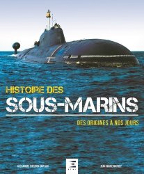 Histoire des sous-marins. Des origines à nos jours