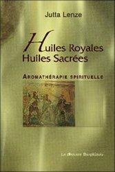Huiles royales, huiles sacrées. Aromathérapie spirituelle