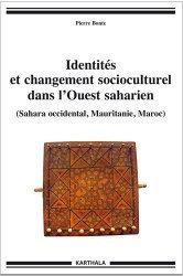 Identités et changement socioculturel dans l'Ouest saharien (Sahara occidental, Mauritanie, Maroc)