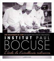 Institut Paul Bocuse. L'école de l'excellence culinaire, 250 techniques de chef expliquées pas à pas en 1800 photos