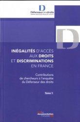 Inégalités d'accès aux droits et discriminations en France. Tome 1, Contributions de chercheurs à l'enquête du Défenseur des droits