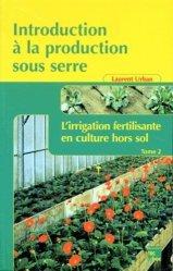 Introduction à la production sous serre Tome 2 L'irrigation fertilisante en culture hors-sol