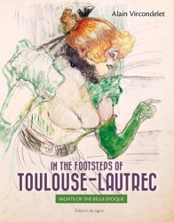 In the footsteps of Toulouse-Lautrec. Nights of the Belle Epoque