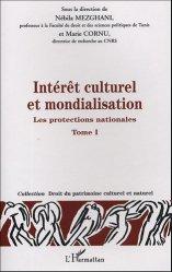 Intérêt culturel et mondialisation. Tome 1, Les protections nationales