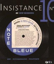 Insistance N° 10 : Quand la note bleue entend l'inconscient